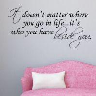 Life..Who You Have Beside You Quote ~ Wall sticker / decals